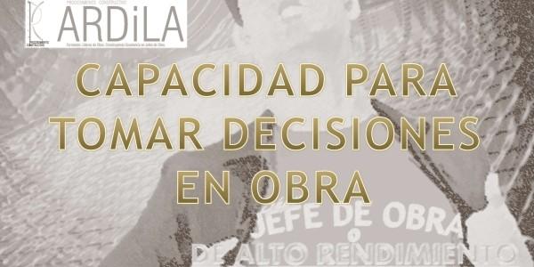 CÓMO TOMAR DECISIONES A PIE DE OBRA ACERTADAS